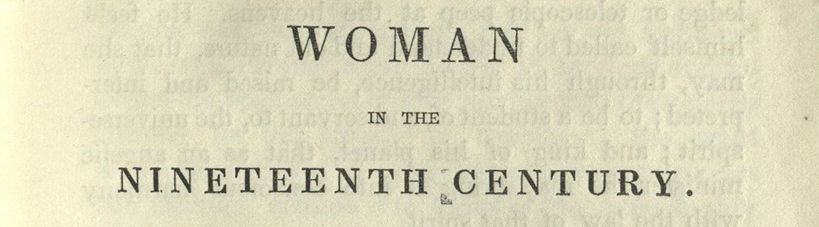 Feature image of BOOK OF THE WEEK — WOMAN IN THE NINETEENTH CENTURY : An Open Book Blog Post